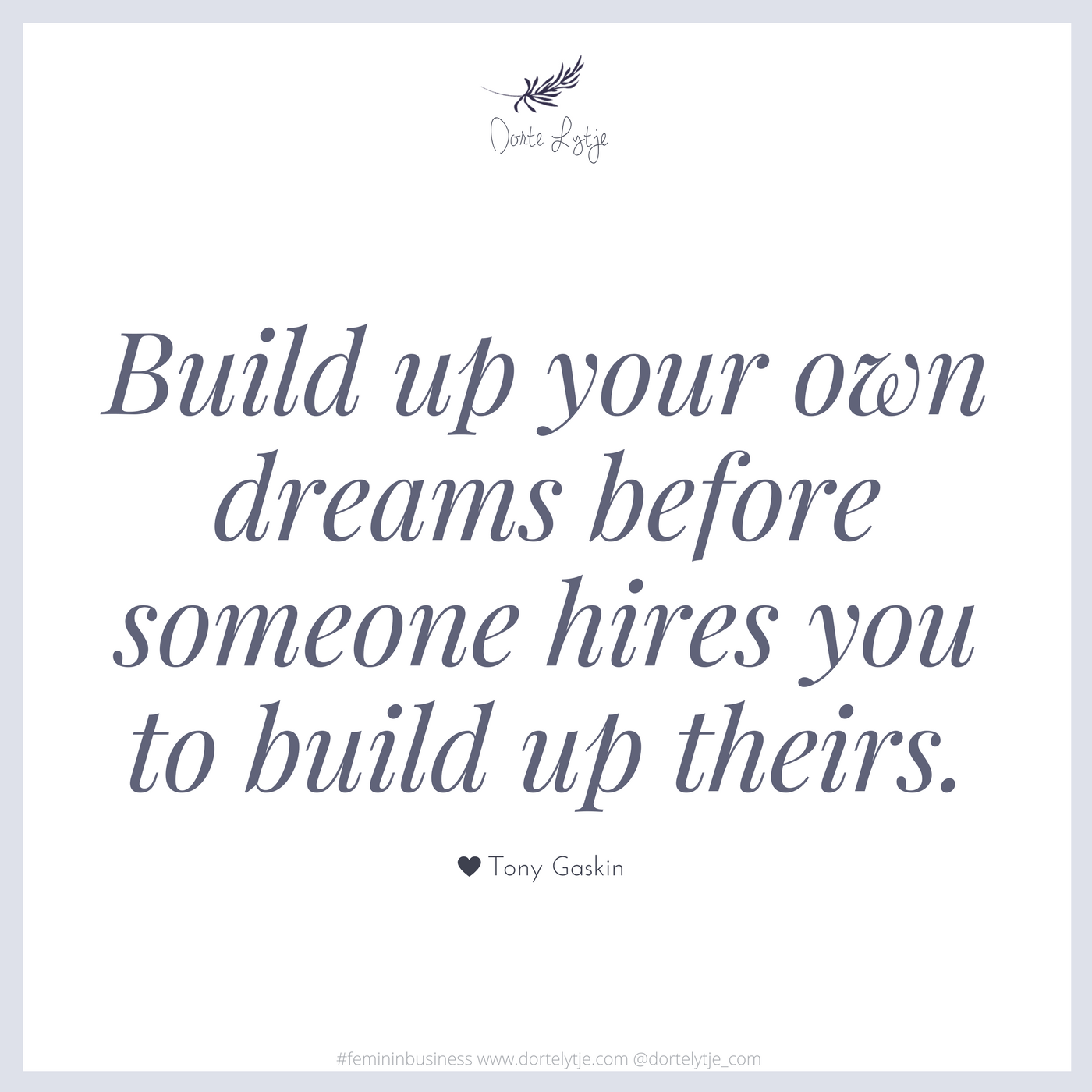 Build up your own dreams before someone hires you to build up their